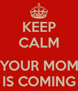 keep-calm-your-mom-is-coming